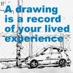 A Drawing is a Record of Your Lived Experience.