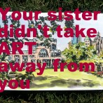 Your Sister Didn't Take Art Away From You