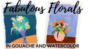 Fabulous Florals in Gouache and Watercolor